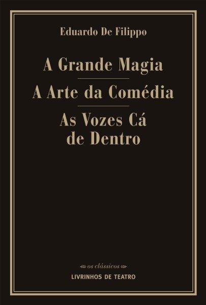 A GRANDE MAGIA / A ARTE DA COMÉDIA / AS VOZES CÁ DE DENTRO